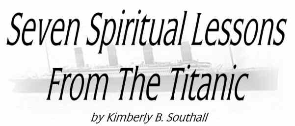 Seven Spiritual Lessons From The Titanic--by Kimberly B. Southall